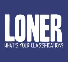What's Your Classification? | Loner by HappyThreads