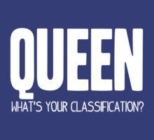 What's Your Classification? | Queen by HappyThreads