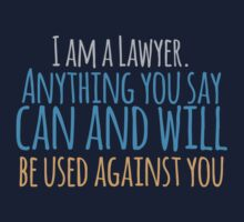 I am a lawyer anything you say can and will be used against you by jazzydevil