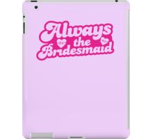 Always the bridesmaid iPad Case/Skin
