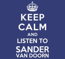 Keep Calm and listen to Sander van Doorn by artyisgod