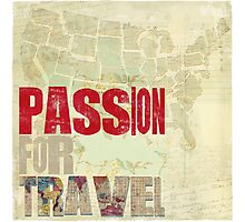 Passion for Travel Photographic Print