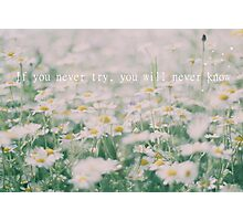 If you never try, you will never know Photographic Print