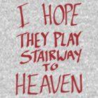 I Hope They Play Stairway to Heaven -Red by Aaran Bosansko