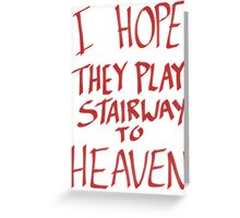 I Hope They Play Stairway to Heaven -Red Greeting Card