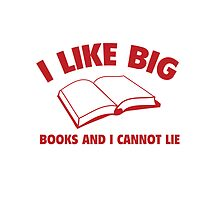 I Like Big Books And I Cannot Lie by DesignFactoryD