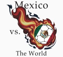 World Cup - Mexico Versus the World by pjwuebker