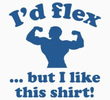 I'd Flex... But I Like This Shirt! by DesignFactoryD