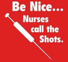 Be Nice ... Nurses Call The Shots by DesignFactoryD