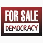 For Sale Democracy by tinaodarby