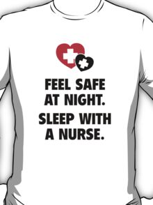 Feel Safe At Night. Sleep With A Nurse. T-Shirt
