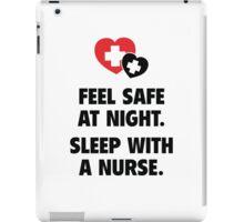 Feel Safe At Night. Sleep With A Nurse. iPad Case/Skin