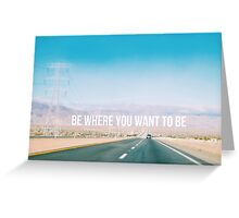 Be where you want to be road trip Greeting Card