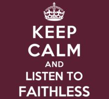 Keep Calm and listen to Faithless by artyisgod