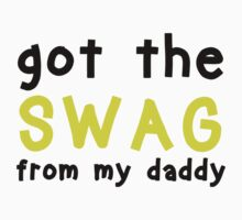 Got The Swag from My Daddy - Baby Wear  by romysarah