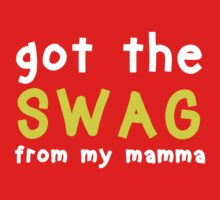 Got The Swag from My Mamma - Baby Wear  by romysarah