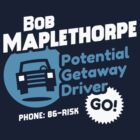 Bob Maplethorpe: Potential Getaway Driver T-Shirt by Tabner