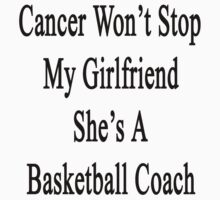 Cancer Won't Stop My Girlfriend She's A Basketball Coach  by supernova23