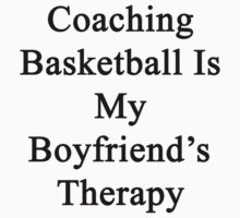 Coaching Basketball Is My Boyfriend's Therapy by supernova23