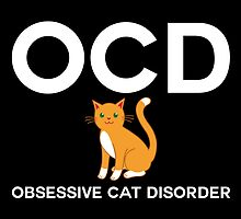 OCD Obsessive Cat Disorder by hipsterapparel