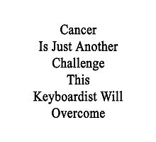 Cancer Is Just Another Challenge This Keyboardist Will Overcome Photographic Print