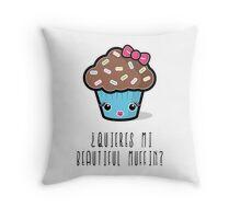 ¿Quieres mi Beautiful Muffin? Throw Pillow