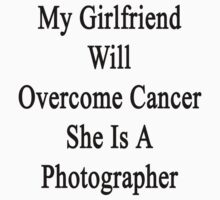 My Girlfriend Will Overcome Cancer She Is A Photographer by supernova23