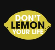 Dont Lemon Your Life by RumShirt