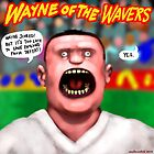 Wayne of the Wavers by Smallbrainfield