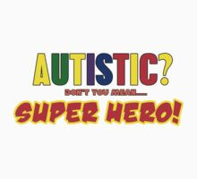 Autistic SUPER HERO!. by digitalcanvas