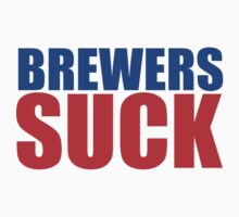 Chicago Cubs - BREWERS SUCK  by MOHAWK99