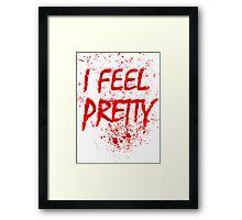 I Feel Pretty (blood splatter) Framed Print