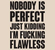 Nobody is Perfect Just Kidding I am Fucking Flawless by 2E1K
