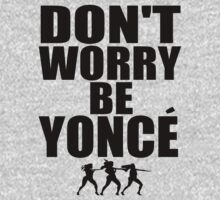 Don't worry Be Yonce by beggr