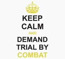 KEEP CALM AND DEMAND TRIAL BY COMBAT by smrdesign