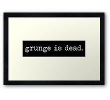 Grunge is dead. - W Framed Print