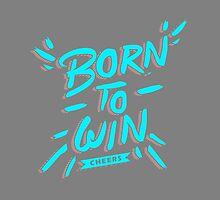 Born To Win by Martgraphic