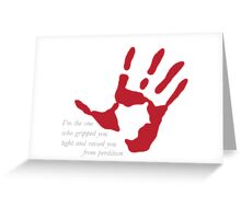 """Hand on Heart - """"I'm the one who gripped you tight and raised you from perdition"""" Greeting Card"""
