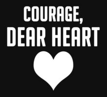 Courage, Dear Heart by romysarah