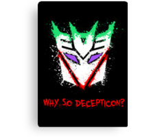 Why So Decepticon Canvas Print