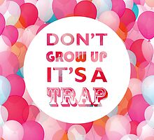 Don't grow up - it's a trap by smileysunday