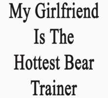 My Girlfriend Is The Hottest Bear Trainer  by supernova23