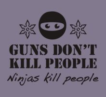 Guns Don't Kill People. Ninjas Kill People. by DesignFactoryD