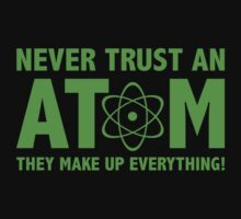 Never Trust An Atom. They Make Up Everything. by DesignFactoryD