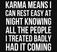 Karma means I can rest easy at night knowing all the people I treated badly had it coming by bluestubble