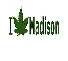 I Love Madison by Ganjastan