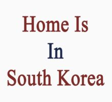 Home Is In South Korea by supernova23
