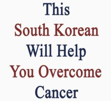 This South Korean Will Help You Overcome Cancer by supernova23