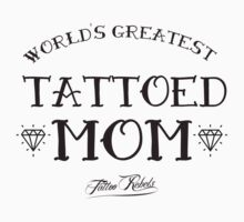 World's Greatest Tattooed Mom T-Shirt by Tattoo Rebels The Best Shop