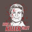 Have A Killer Day! by chachi-mofo